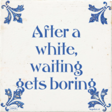 After a white, waiting gets boring - 29 keer bekeken
