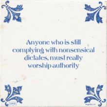 Anyone who is still complying with nonsensical dictates, must really worship authority - 6 keer bekeken