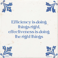 Efficiency is doing things right, effectiveness is doing the right things - 6 keer bekeken
